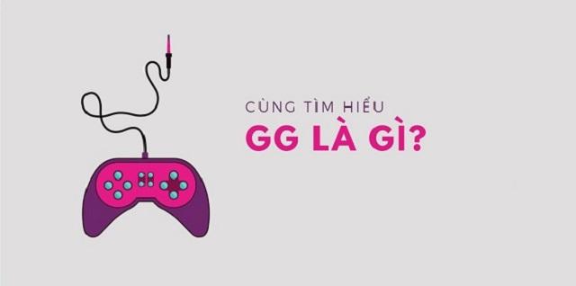Ý nghĩa của từ GG là gì?